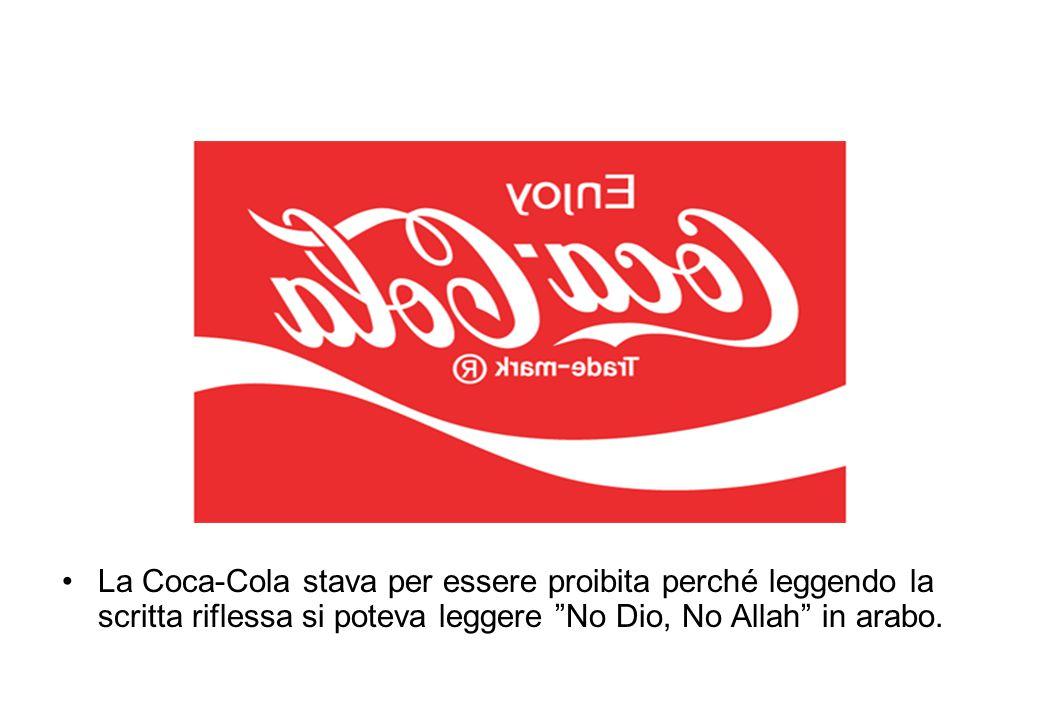 La Coca-Cola stava per essere proibita perché leggendo la scritta riflessa si poteva leggere No Dio, No Allah in arabo.
