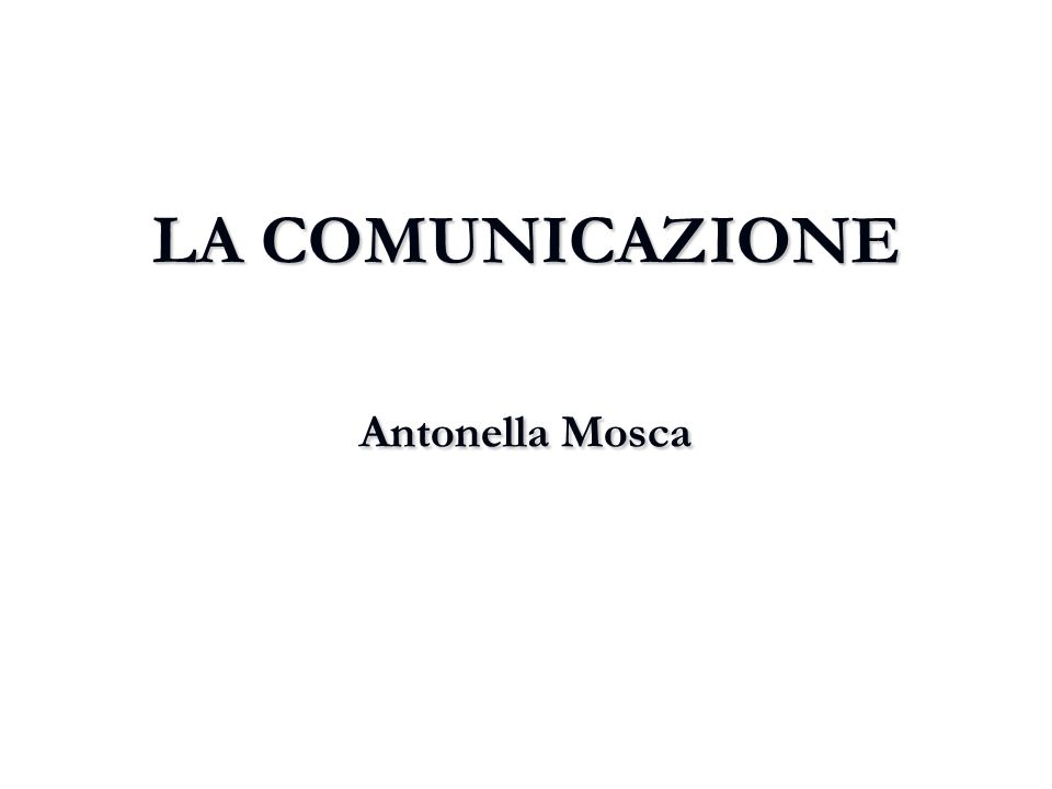 LA COMUNICAZIONE Antonella Mosca