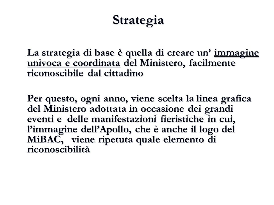 Strategia La strategia di base è quella di creare un' immagine univoca e coordinata del Ministero, facilmente riconoscibile dal cittadino.