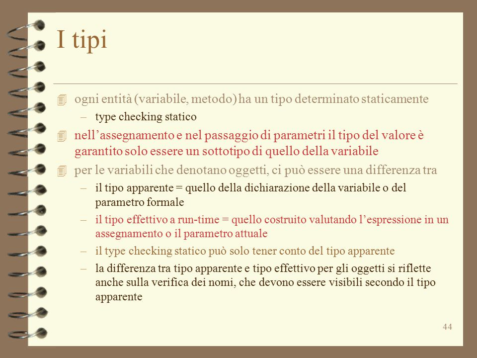 I tipi ogni entità (variabile, metodo) ha un tipo determinato staticamente. type checking statico.