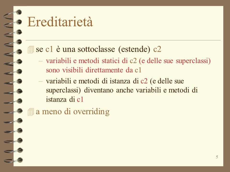 Ereditarietà se c1 è una sottoclasse (estende) c2 a meno di overriding