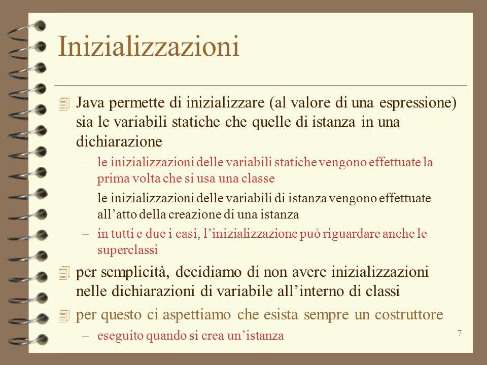 Inizializzazioni Java permette di inizializzare (al valore di una espressione) sia le variabili statiche che quelle di istanza in una dichiarazione.