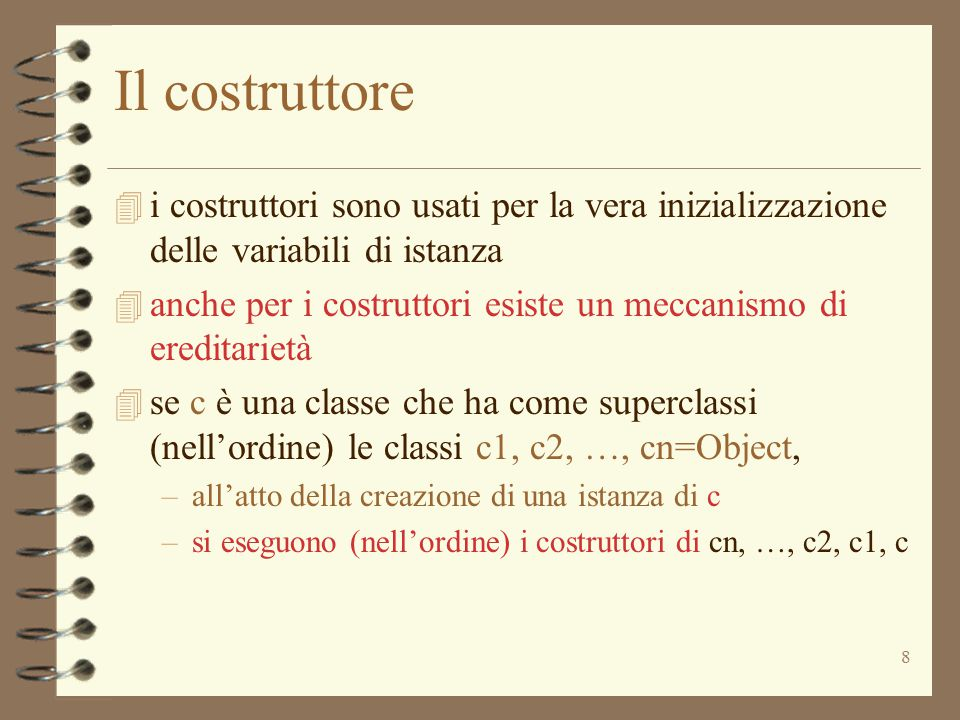 Il costruttore i costruttori sono usati per la vera inizializzazione delle variabili di istanza.