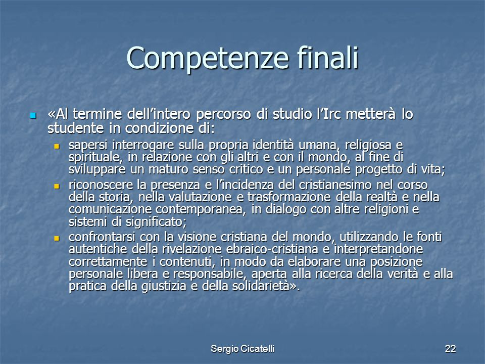 Competenze finali «Al termine dell'intero percorso di studio l'Irc metterà lo studente in condizione di: