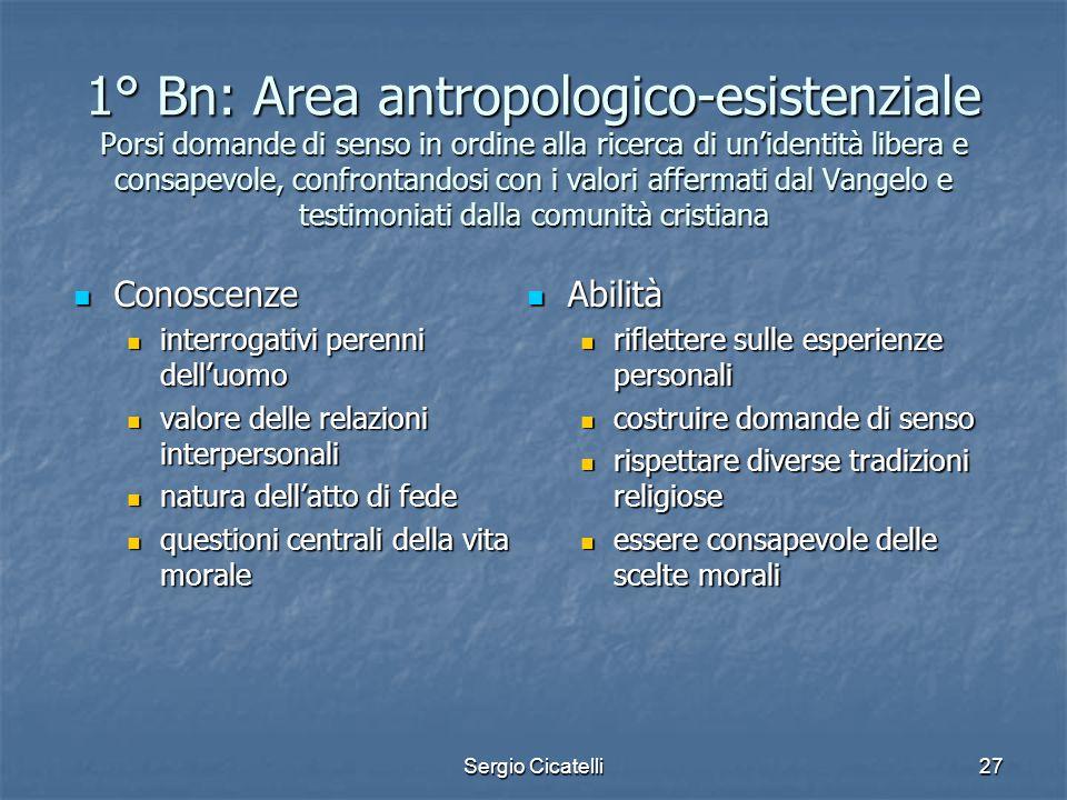 1° Bn: Area antropologico-esistenziale Porsi domande di senso in ordine alla ricerca di un'identità libera e consapevole, confrontandosi con i valori affermati dal Vangelo e testimoniati dalla comunità cristiana
