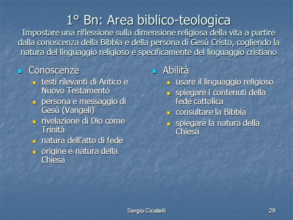1° Bn: Area biblico-teologica Impostare una riflessione sulla dimensione religiosa della vita a partire dalla conoscenza della Bibbia e della persona di Gesù Cristo, cogliendo la natura del linguaggio religioso e specificamente del linguaggio cristiano