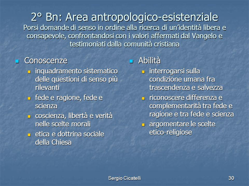 2° Bn: Area antropologico-esistenziale Porsi domande di senso in ordine alla ricerca di un'identità libera e consapevole, confrontandosi con i valori affermati dal Vangelo e testimoniati dalla comunità cristiana