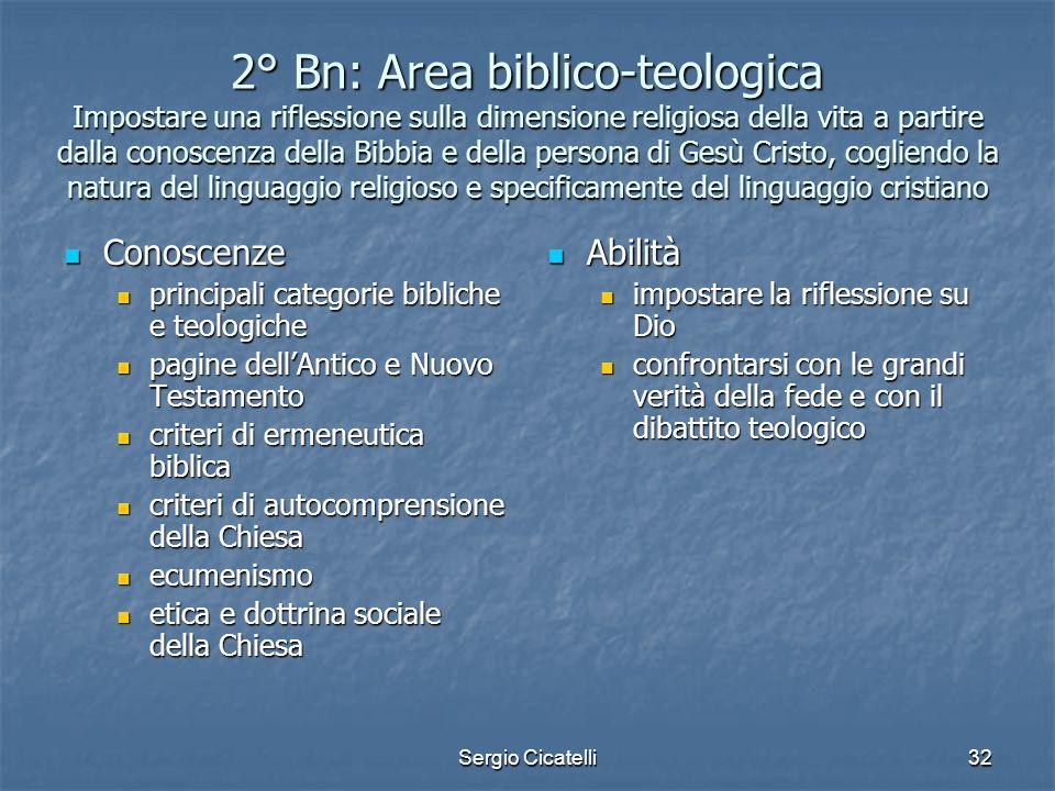 2° Bn: Area biblico-teologica Impostare una riflessione sulla dimensione religiosa della vita a partire dalla conoscenza della Bibbia e della persona di Gesù Cristo, cogliendo la natura del linguaggio religioso e specificamente del linguaggio cristiano