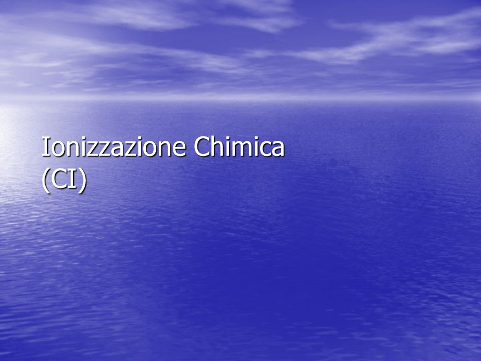 Ionizzazione Chimica (CI)