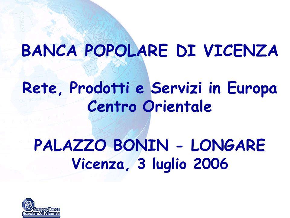 BANCA POPOLARE DI VICENZA Rete, Prodotti e Servizi in Europa Centro Orientale PALAZZO BONIN - LONGARE Vicenza, 3 luglio 2006