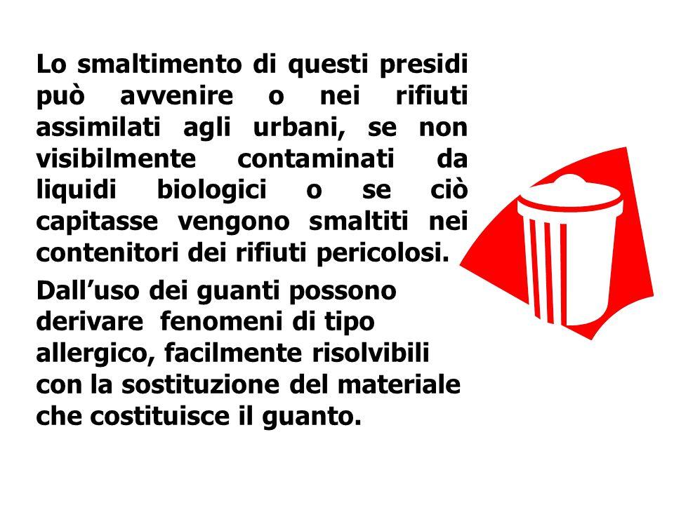 Lo smaltimento di questi presidi può avvenire o nei rifiuti assimilati agli urbani, se non visibilmente contaminati da liquidi biologici o se ciò capitasse vengono smaltiti nei contenitori dei rifiuti pericolosi.