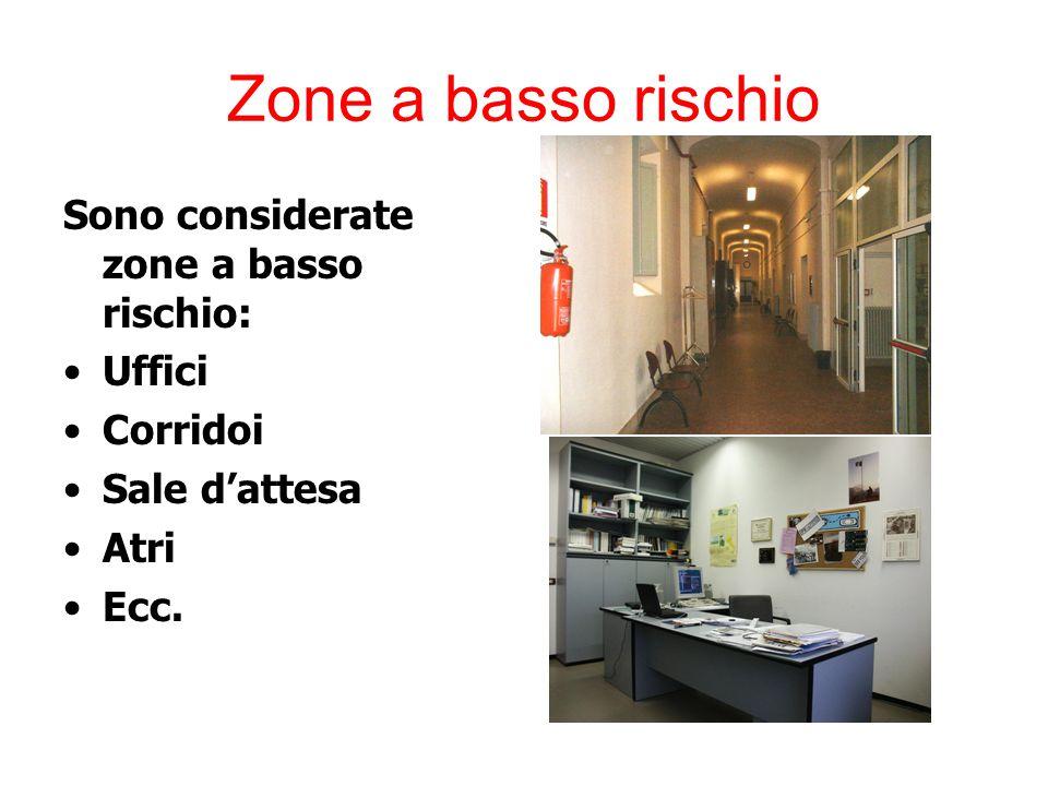 Zone a basso rischio Sono considerate zone a basso rischio: Uffici