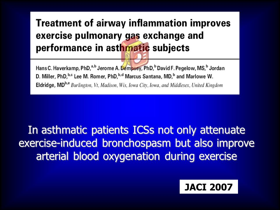 In asthmatic patients ICSs not only attenuate exercise-induced bronchospasm but also improve arterial blood oxygenation during exercise