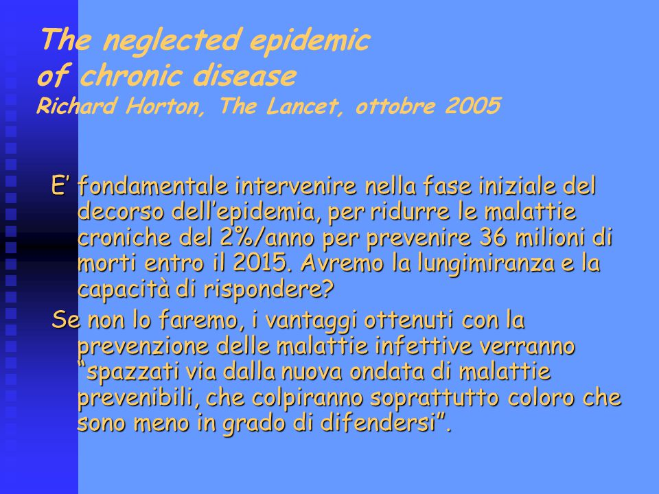 The neglected epidemic of chronic disease Richard Horton, The Lancet, ottobre 2005