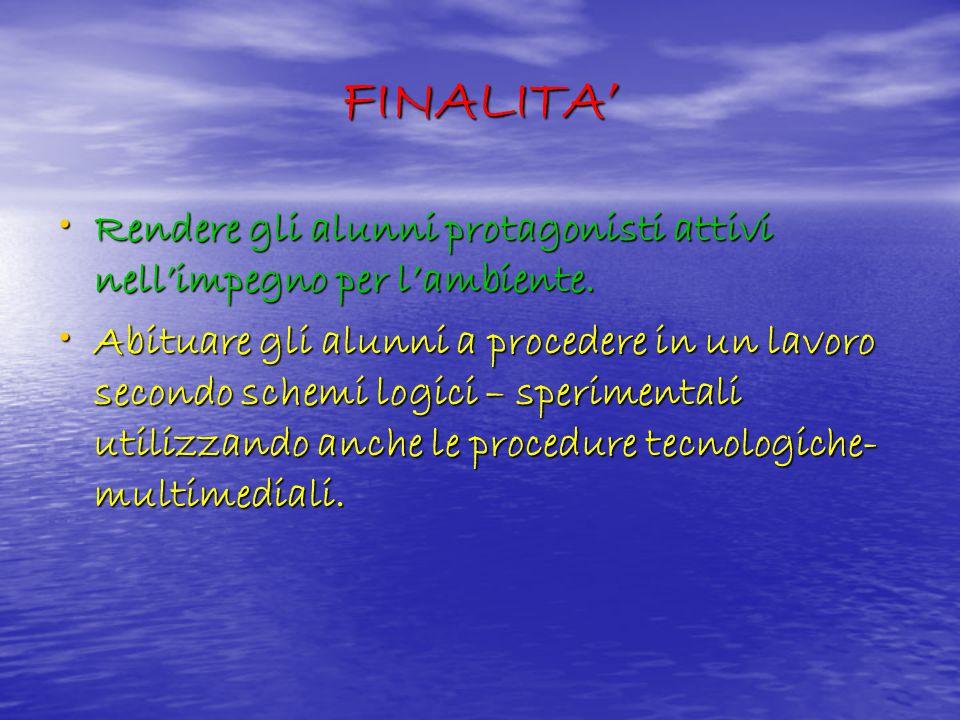 FINALITA' Rendere gli alunni protagonisti attivi nell'impegno per l'ambiente.