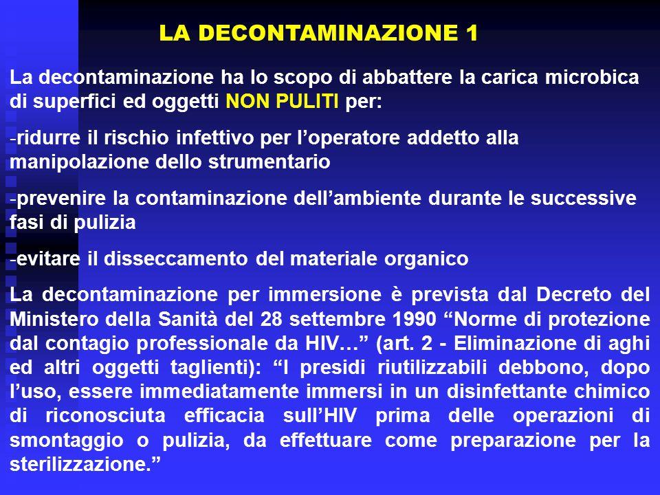 LA DECONTAMINAZIONE 1 La decontaminazione ha lo scopo di abbattere la carica microbica di superfici ed oggetti NON PULITI per: