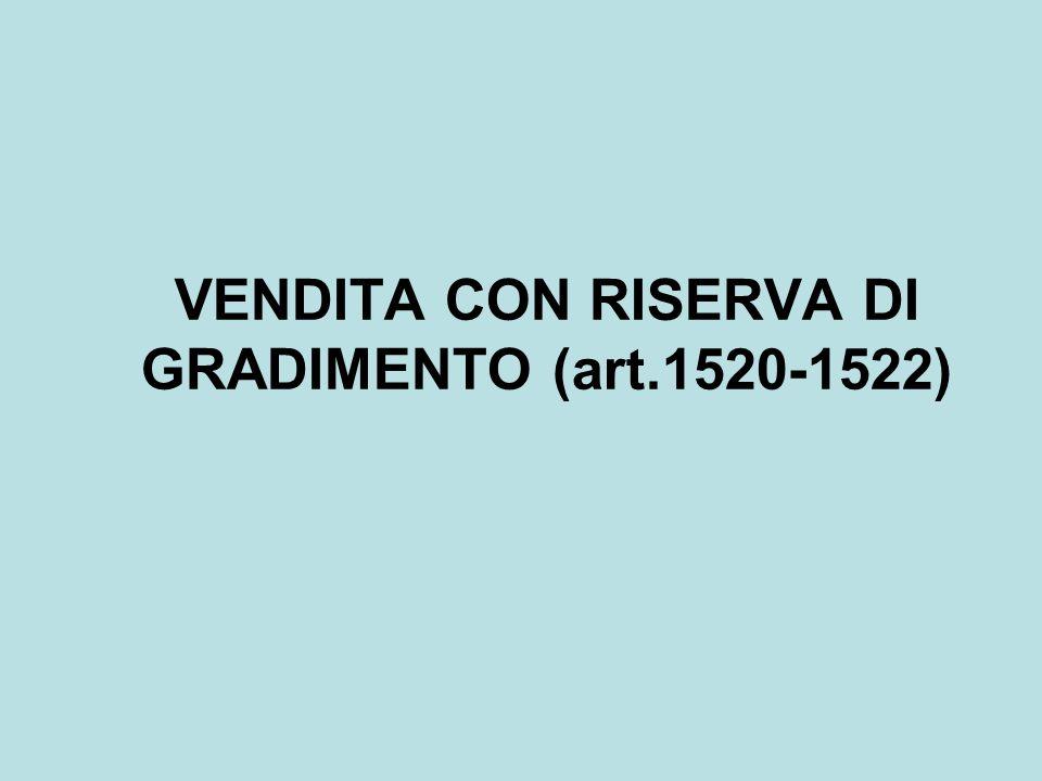 VENDITA CON RISERVA DI GRADIMENTO (art.1520-1522)