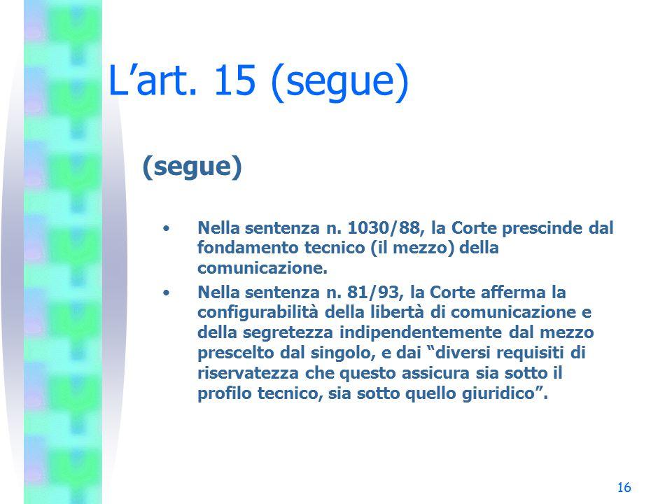 L'art. 15 (segue) (segue) Nella sentenza n. 1030/88, la Corte prescinde dal fondamento tecnico (il mezzo) della comunicazione.