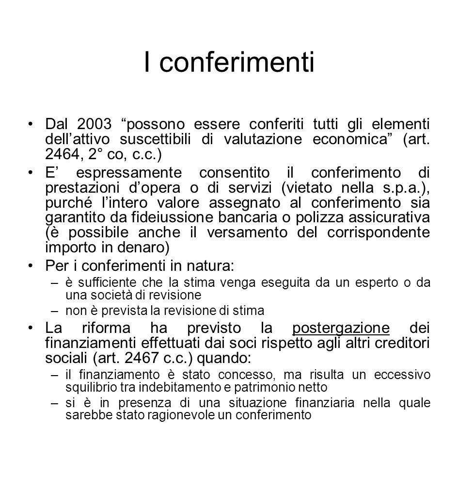 I conferimenti Dal 2003 possono essere conferiti tutti gli elementi dell'attivo suscettibili di valutazione economica (art. 2464, 2° co, c.c.)