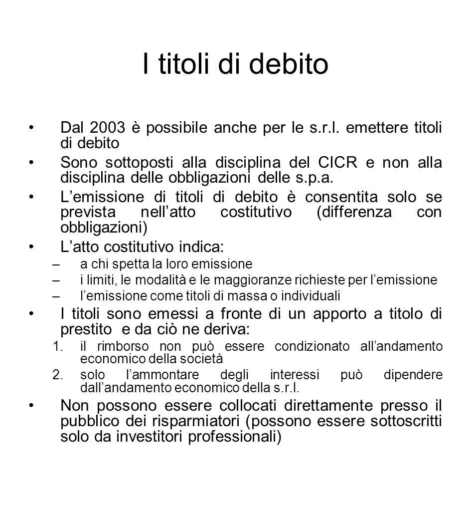 I titoli di debito Dal 2003 è possibile anche per le s.r.l. emettere titoli di debito.