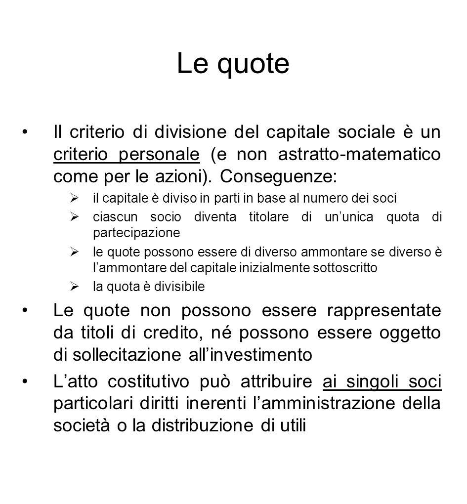 Le quote Il criterio di divisione del capitale sociale è un criterio personale (e non astratto-matematico come per le azioni). Conseguenze: