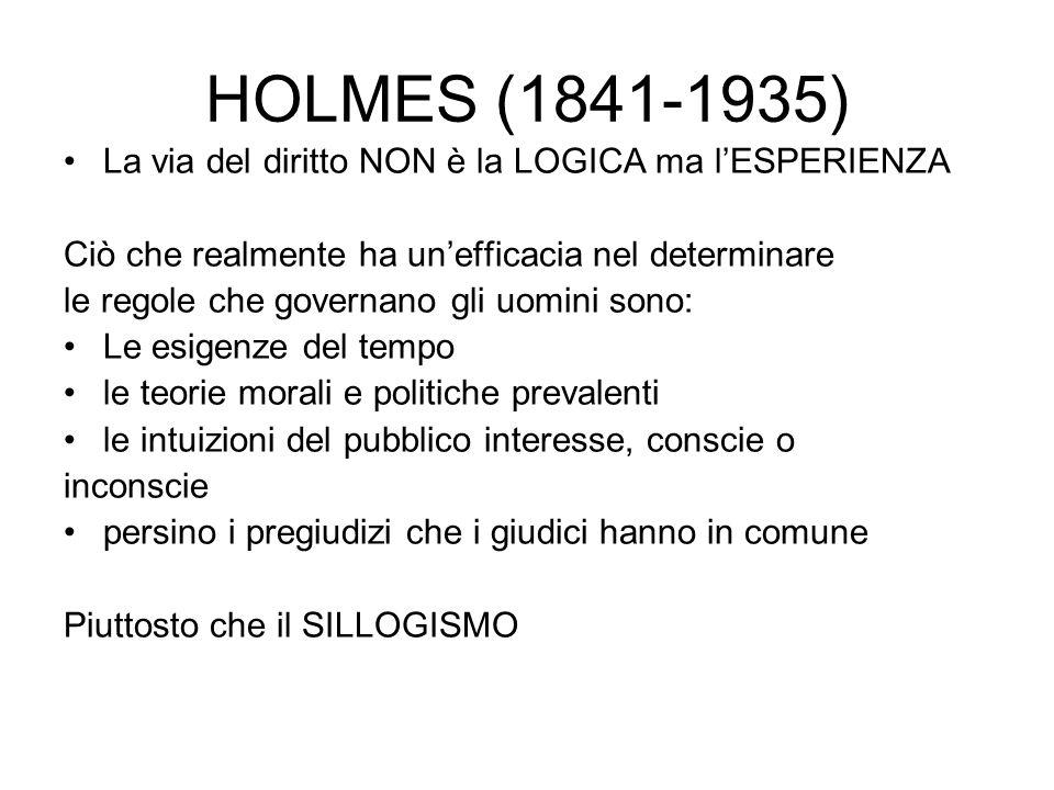HOLMES (1841-1935) La via del diritto NON è la LOGICA ma l'ESPERIENZA