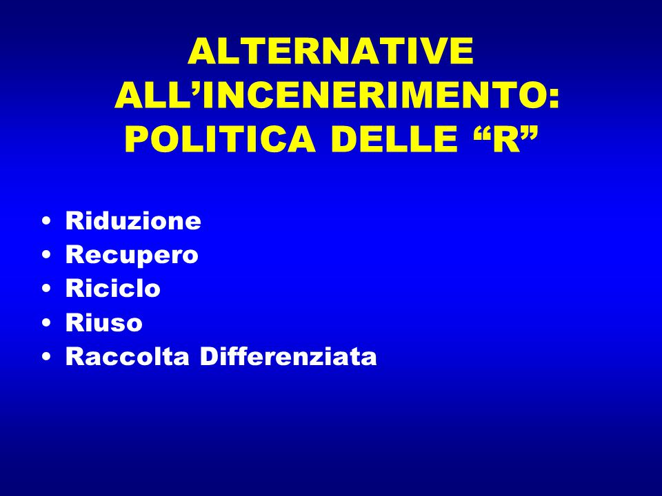 ALTERNATIVE ALL'INCENERIMENTO: POLITICA DELLE R