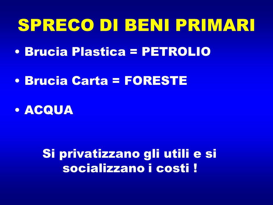 SPRECO DI BENI PRIMARI Brucia Plastica = PETROLIO