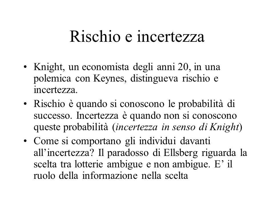 Rischio e incertezza Knight, un economista degli anni 20, in una polemica con Keynes, distingueva rischio e incertezza.