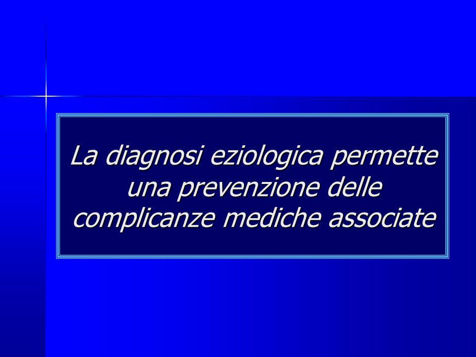 La diagnosi eziologica permette una prevenzione delle complicanze mediche associate