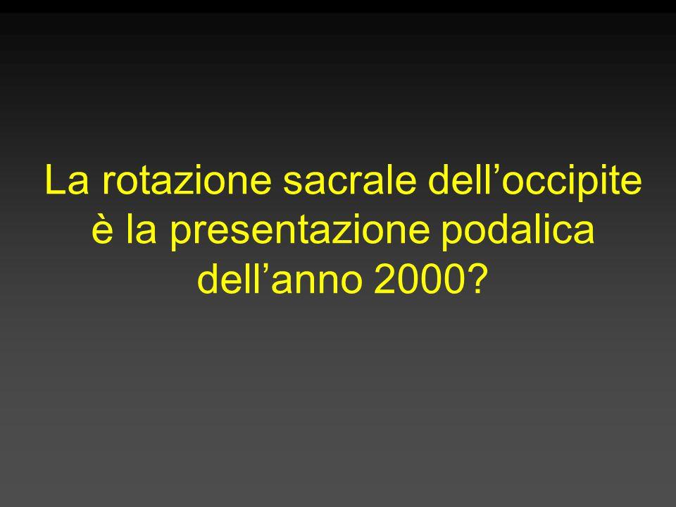 La rotazione sacrale dell'occipite è la presentazione podalica dell'anno 2000