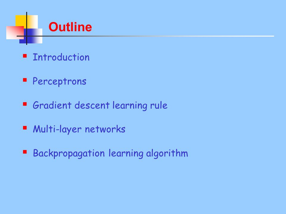 Outline Introduction Perceptrons Gradient descent learning rule