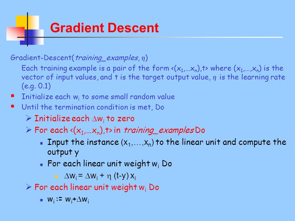 Gradient Descent Initialize each wi to zero