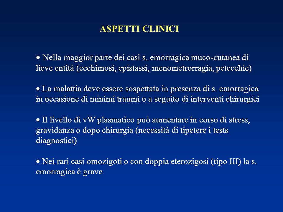 ASPETTI CLINICI Nella maggior parte dei casi s. emorragica muco-cutanea di lieve entità (ecchimosi, epistassi, menometrorragia, petecchie)