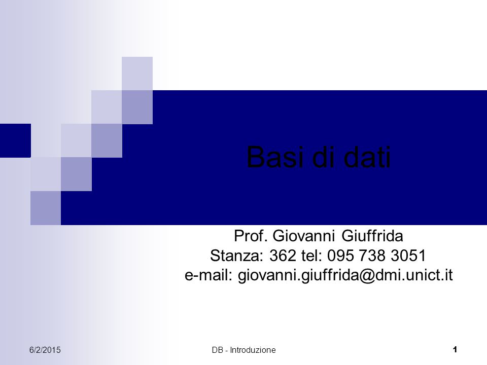 Basi di dati Prof. Giovanni Giuffrida Stanza: 362 tel: 095 738 3051