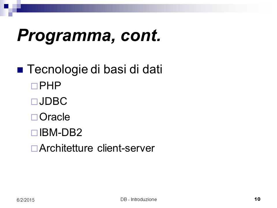 Programma, cont. Tecnologie di basi di dati PHP JDBC Oracle IBM-DB2