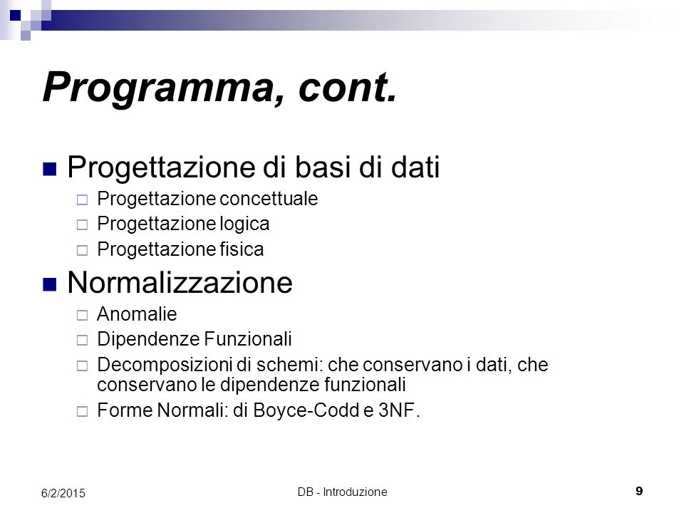 Programma, cont. Progettazione di basi di dati Normalizzazione