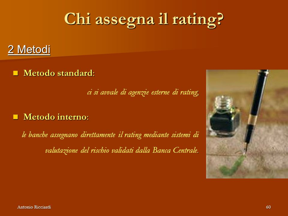 Chi assegna il rating 2 Metodi Metodo standard: Metodo interno: