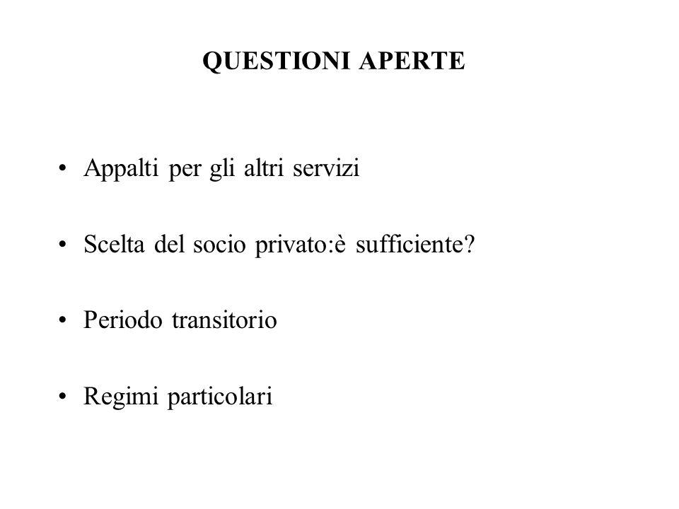 QUESTIONI APERTE Appalti per gli altri servizi. Scelta del socio privato:è sufficiente Periodo transitorio.