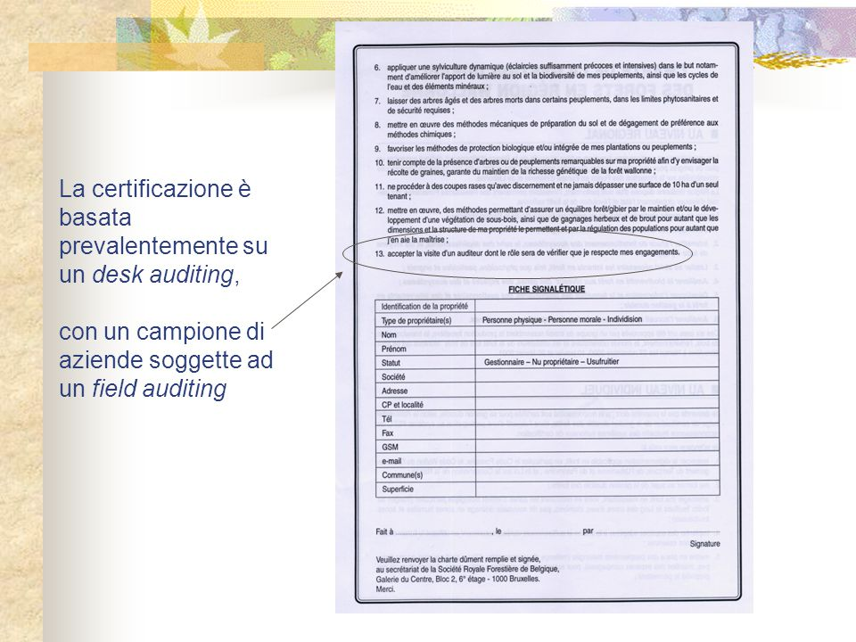 La certificazione è basata prevalentemente su un desk auditing, con un campione di aziende soggette ad un field auditing