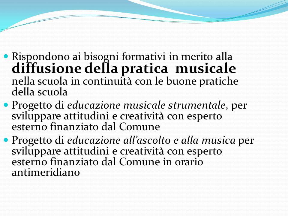 Rispondono ai bisogni formativi in merito alla diffusione della pratica musicale nella scuola in continuità con le buone pratiche della scuola