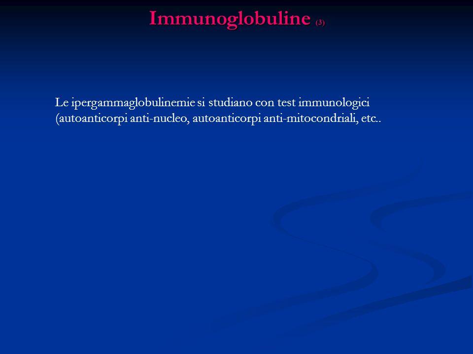 Immunoglobuline (3) Le ipergammaglobulinemie si studiano con test immunologici (autoanticorpi anti-nucleo, autoanticorpi anti-mitocondriali, etc..