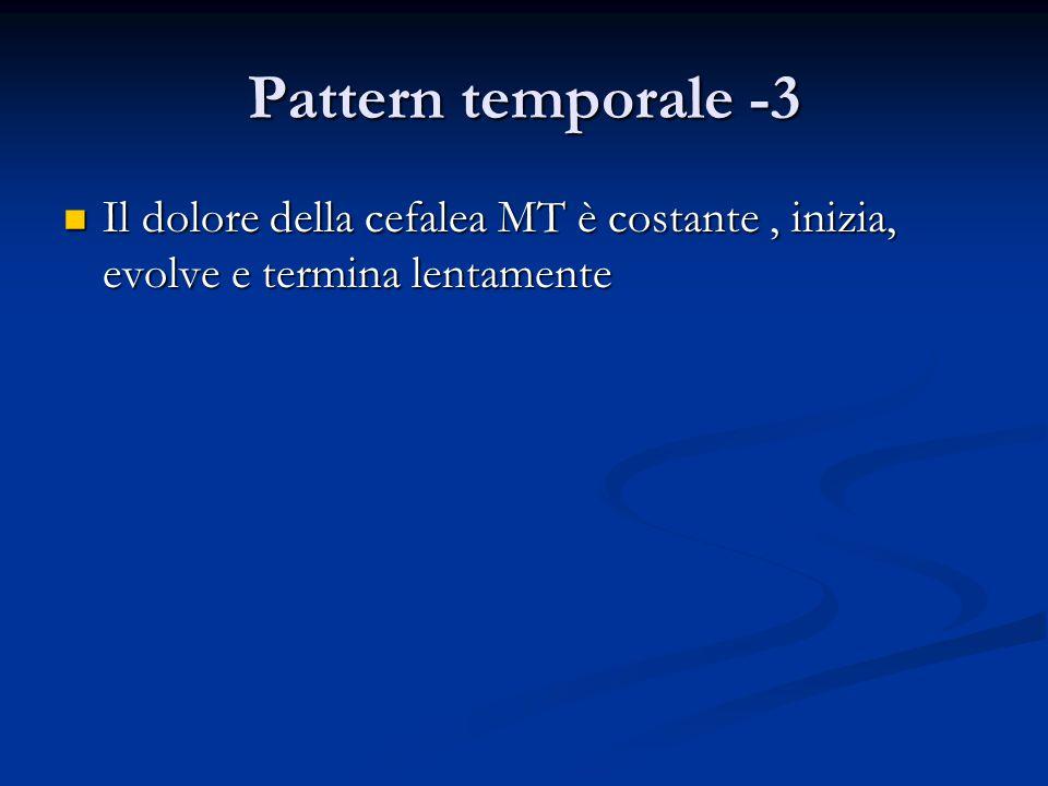 Pattern temporale -3 Il dolore della cefalea MT è costante , inizia, evolve e termina lentamente