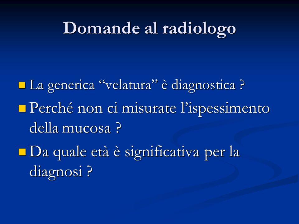 Domande al radiologo La generica velatura è diagnostica Perché non ci misurate l'ispessimento della mucosa
