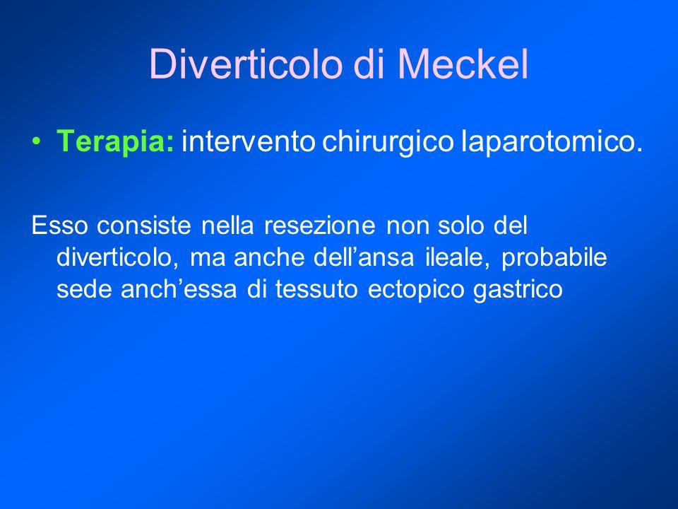 Diverticolo di Meckel Terapia: intervento chirurgico laparotomico.