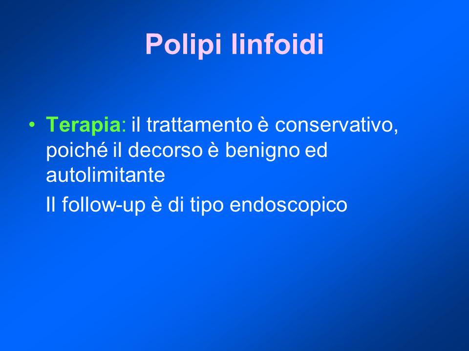Polipi linfoidi Terapia: il trattamento è conservativo, poiché il decorso è benigno ed autolimitante.