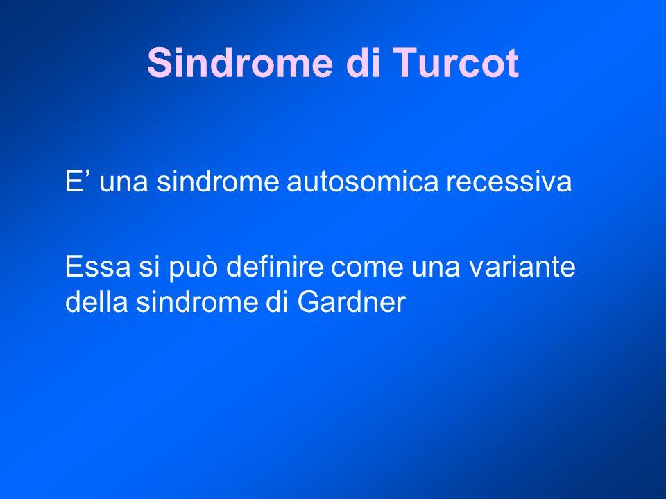 Sindrome di Turcot E' una sindrome autosomica recessiva