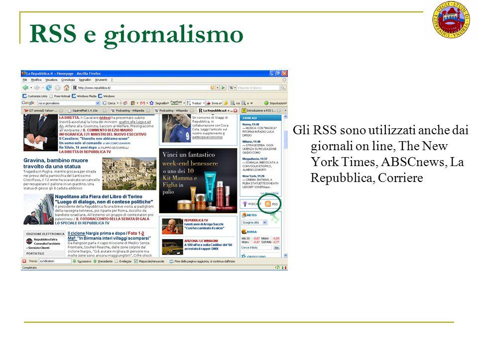 RSS e giornalismo Gli RSS sono utilizzati anche dai giornali on line, The New York Times, ABSCnews, La Repubblica, Corriere.