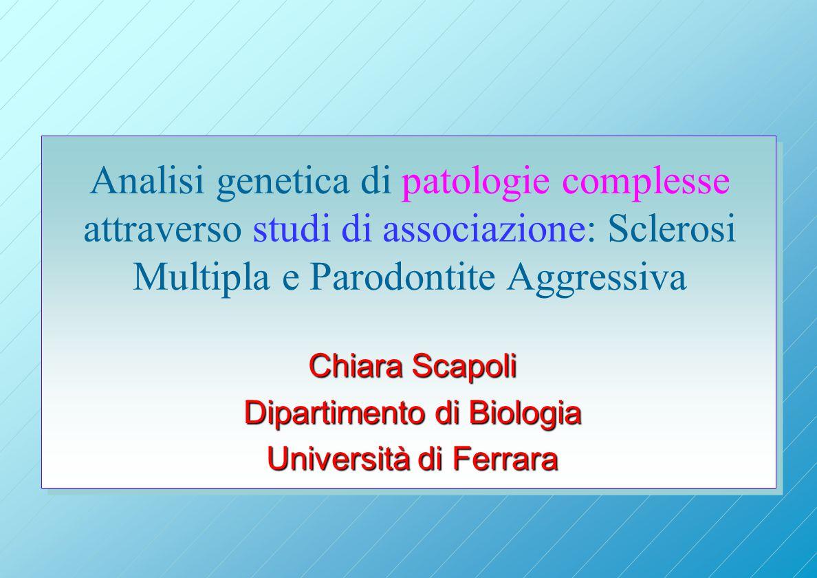 Chiara Scapoli Dipartimento di Biologia Università di Ferrara