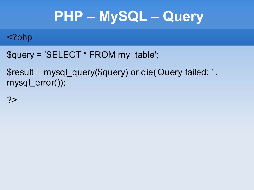 PHP – MySQL – Query < php $query = SELECT * FROM my_table ;